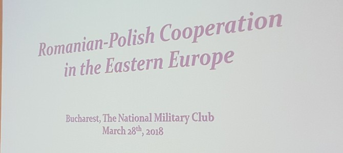 28 martie: Romanian – Polish Cooperation in the Eastern Europe