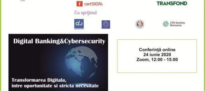 24 iunie/Digital Banking&Cybersecurity Transformarea Digitală, între oportunitate și strictă necesitate