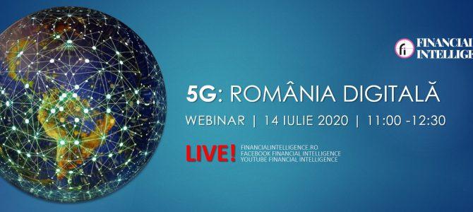 14 iulie/5G Romania Digitala – Financial Intelligence