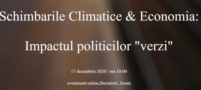 """17 decembrie / Schimbarile Climatice & Economia:  Impactul politicilor """"verzi"""""""